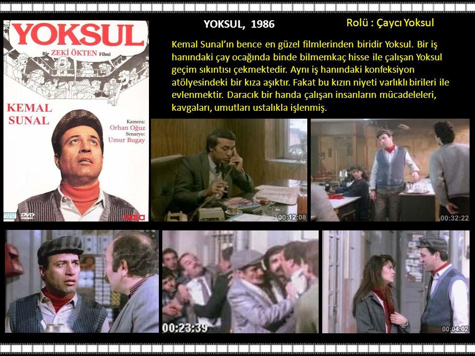 Rolü : Çaycı Yoksul YOKSUL, 1986