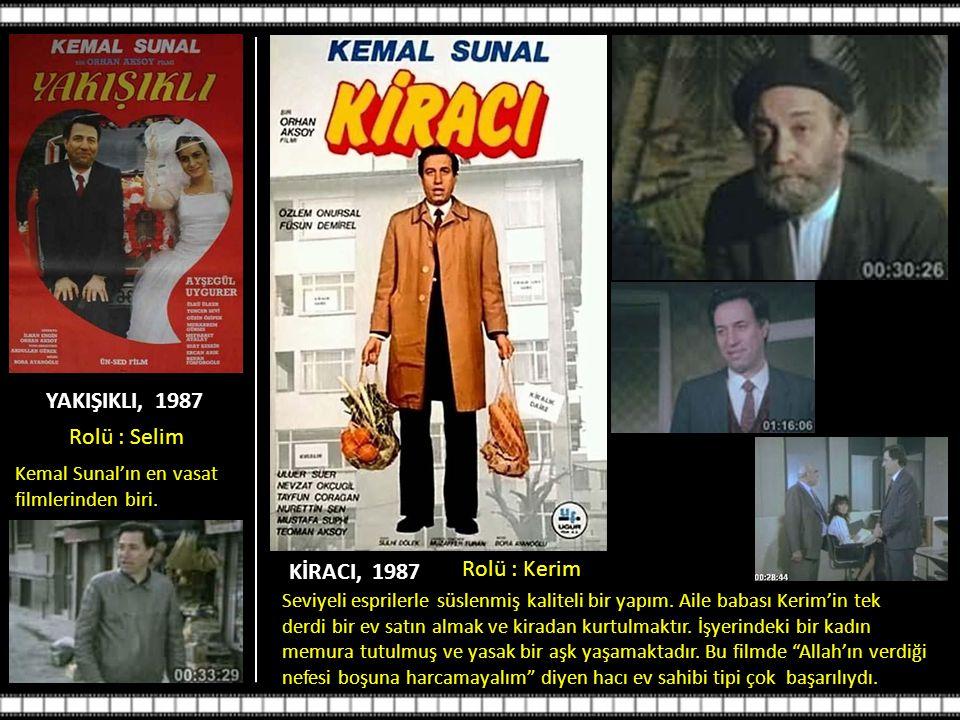 YAKIŞIKLI, 1987 Rolü : Selim KİRACI, 1987 Rolü : Kerim