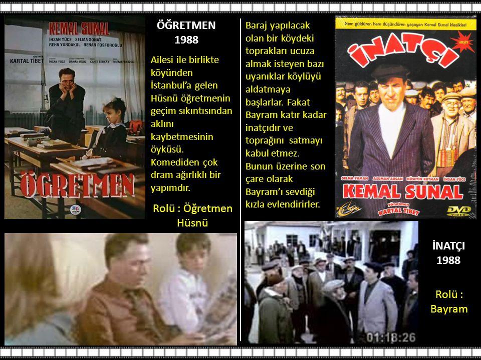 ÖĞRETMEN 1988 Rolü : Öğretmen Hüsnü İNATÇI 1988 Rolü : Bayram