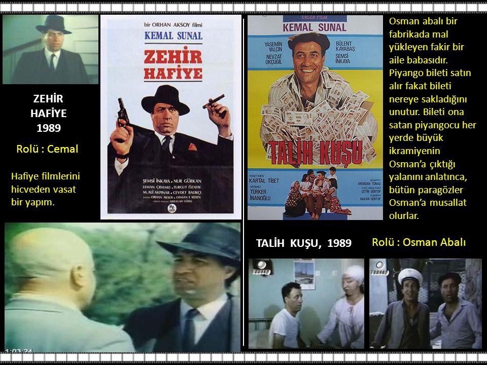 ZEHİR HAFİYE 1989 Rolü : Cemal TALİH KUŞU, 1989 Rolü : Osman Abalı