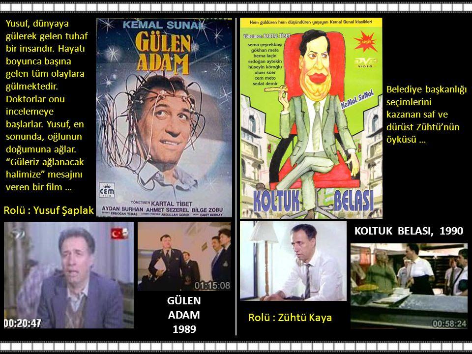 Rolü : Yusuf Şaplak KOLTUK BELASI, 1990 GÜLEN ADAM 1989