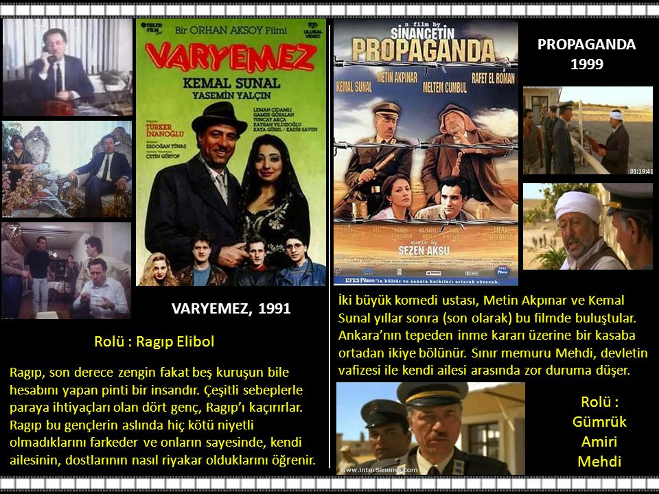 PROPAGANDA 1999 VARYEMEZ, 1991 Rolü : Ragıp Elibol Rolü : Gümrük Amiri