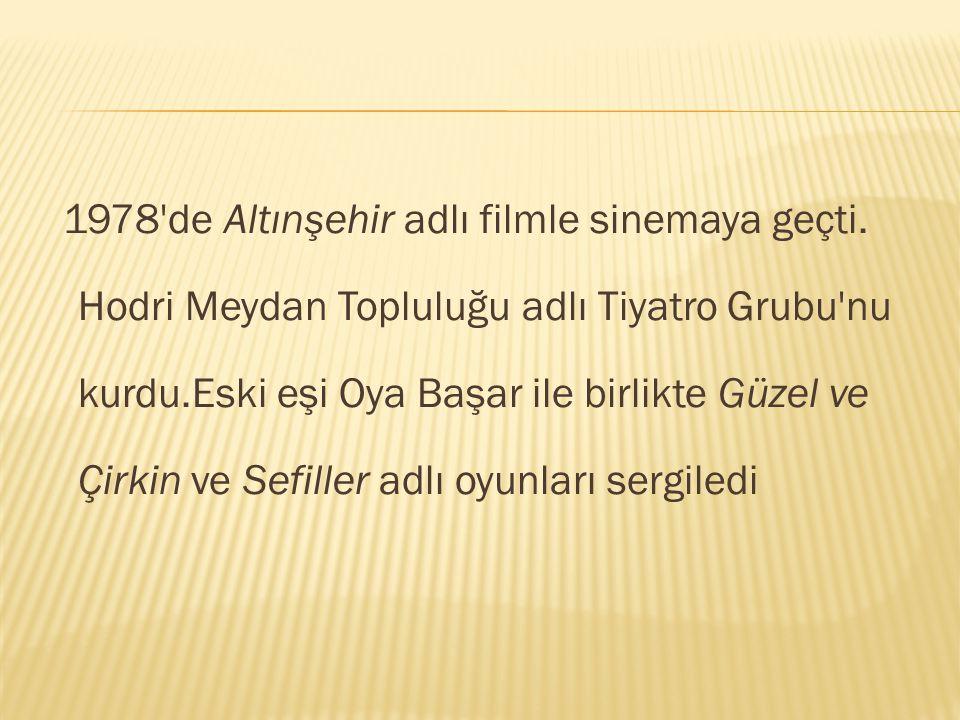 1978 de Altınşehir adlı filmle sinemaya geçti