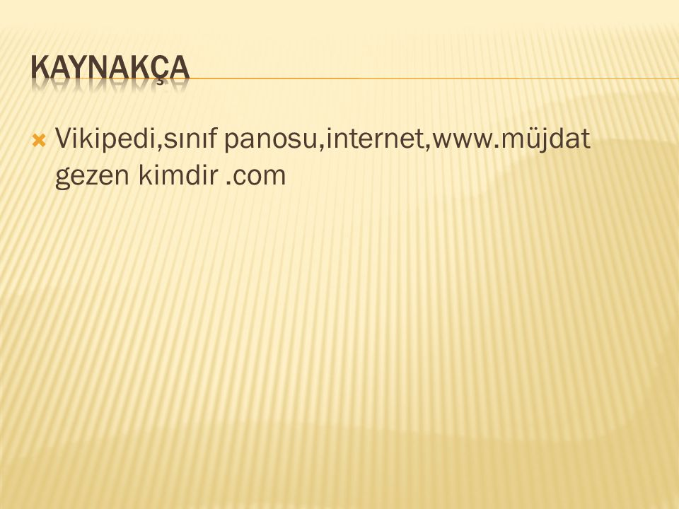 kaynakça Vikipedi,sınıf panosu,internet,www.müjdat gezen kimdir .com