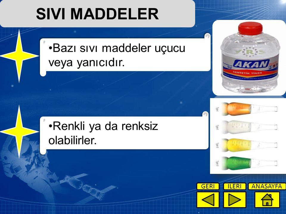 SIVI MADDELER Bazı sıvı maddeler uçucu veya yanıcıdır.