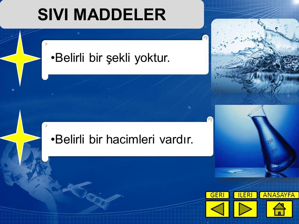 SIVI MADDELER Belirli bir şekli yoktur. Belirli bir hacimleri vardır.