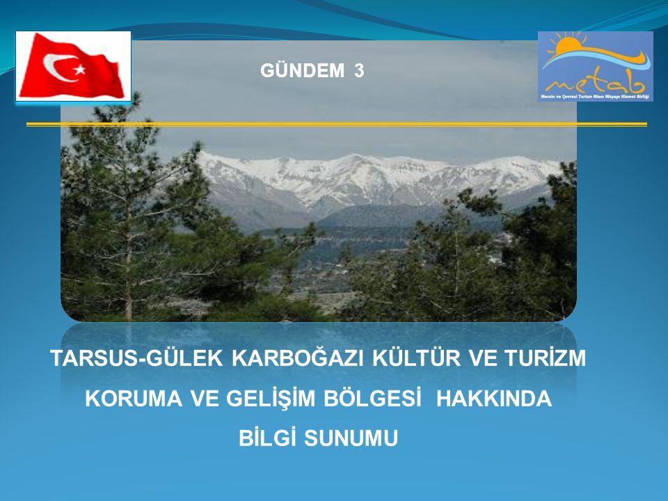 GÜNDEM 3 Tarsus-Gülek KarboğazI Kültür ve Turİzm Koruma ve Gelİşİm Bölgesİ hakkInda bİlgİ sunumu