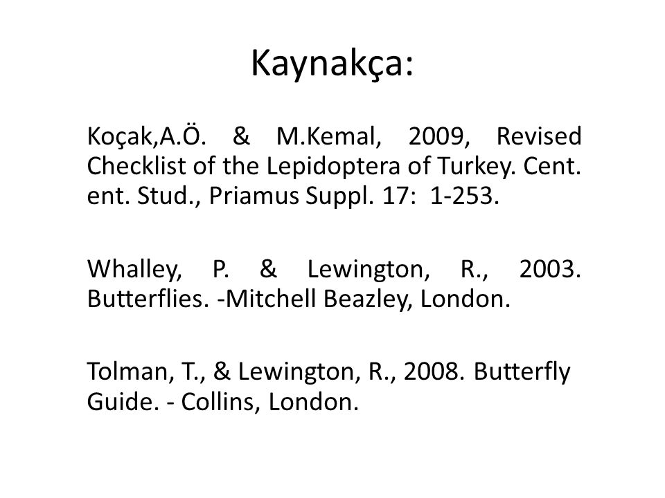 Kaynakça: Koçak,A.Ö. & M.Kemal, 2009, Revised Checklist of the Lepidoptera of Turkey. Cent. ent. Stud., Priamus Suppl. 17: 1-253.