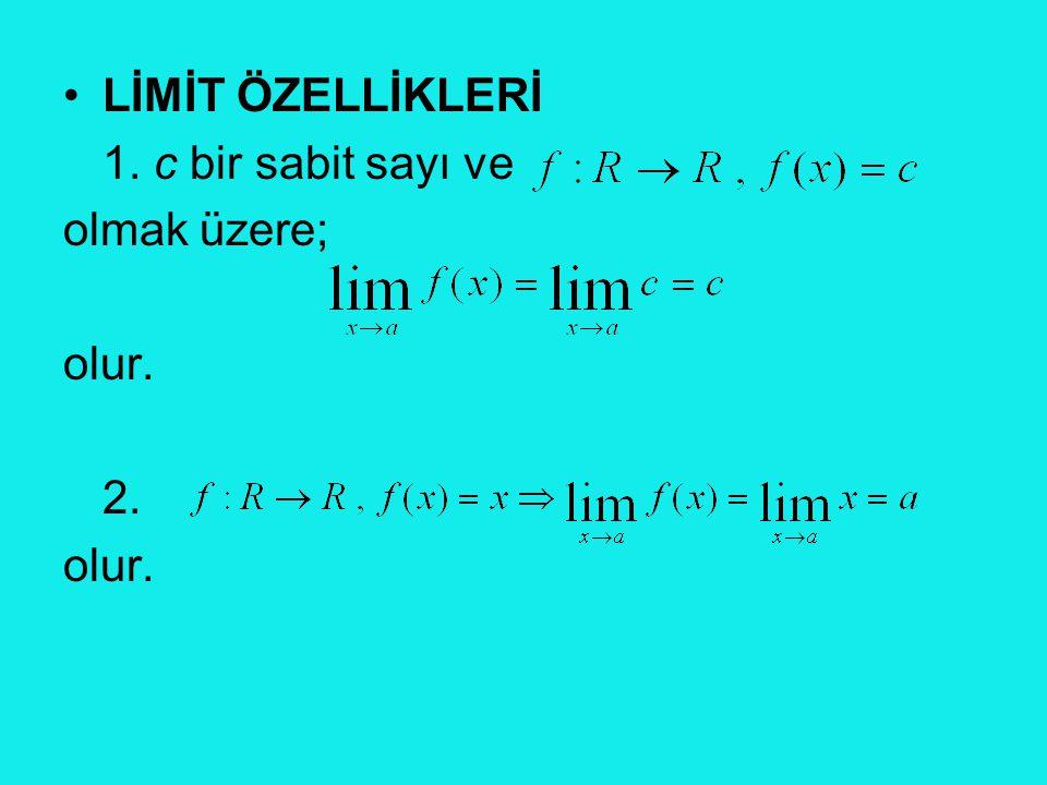 LİMİT ÖZELLİKLERİ 1. c bir sabit sayı ve olmak üzere; olur. 2.