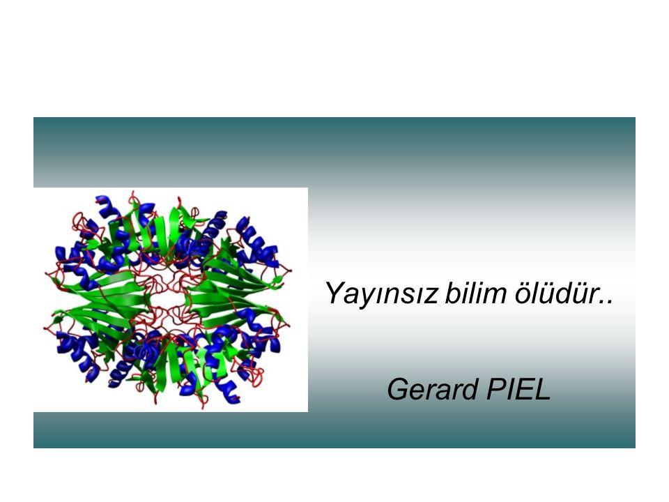 Yayınsız bilim ölüdür.. Gerard PIEL