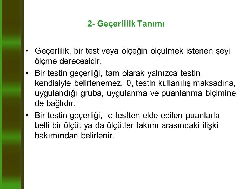 2- Geçerlilik Tanımı Geçerlilik, bir test veya ölçeğin ölçülmek istenen şeyi ölçme derecesidir.