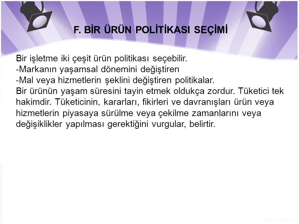 F. BİR ÜRÜN POLİTİKASI SEÇİMİ