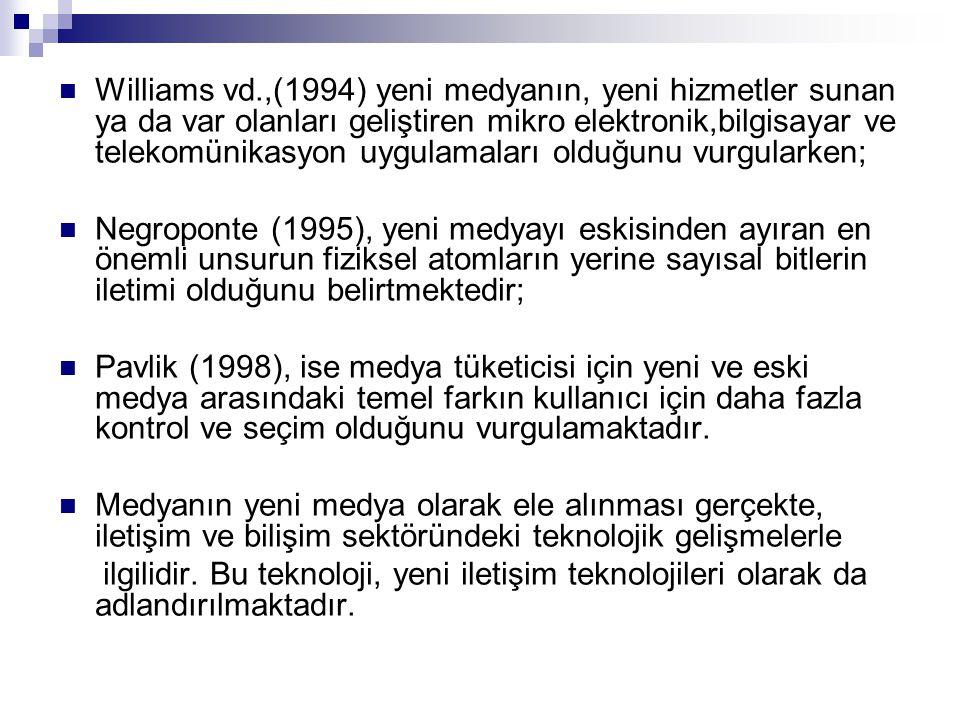 Williams vd.,(1994) yeni medyanın, yeni hizmetler sunan ya da var olanları geliştiren mikro elektronik,bilgisayar ve telekomünikasyon uygulamaları olduğunu vurgularken;