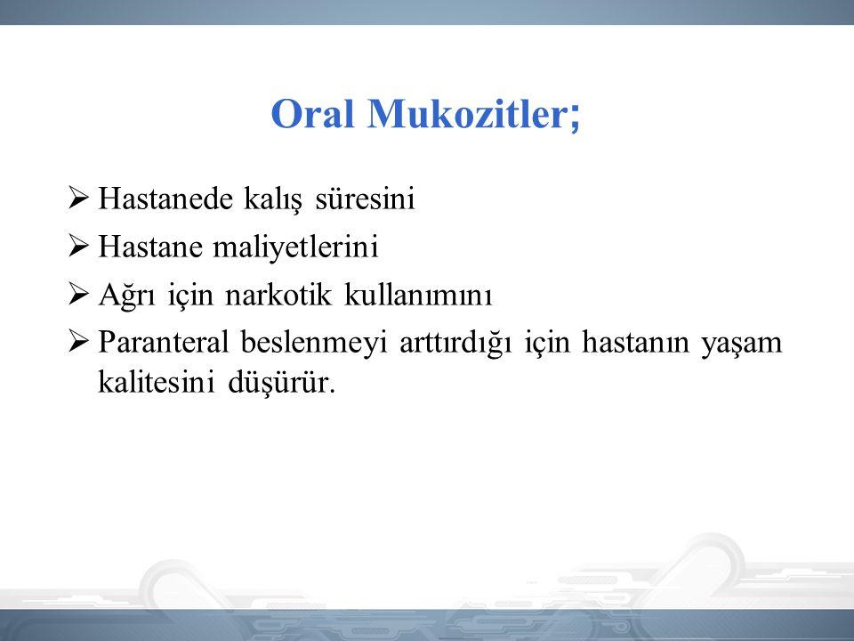 Oral Mukozitler; Hastanede kalış süresini Hastane maliyetlerini