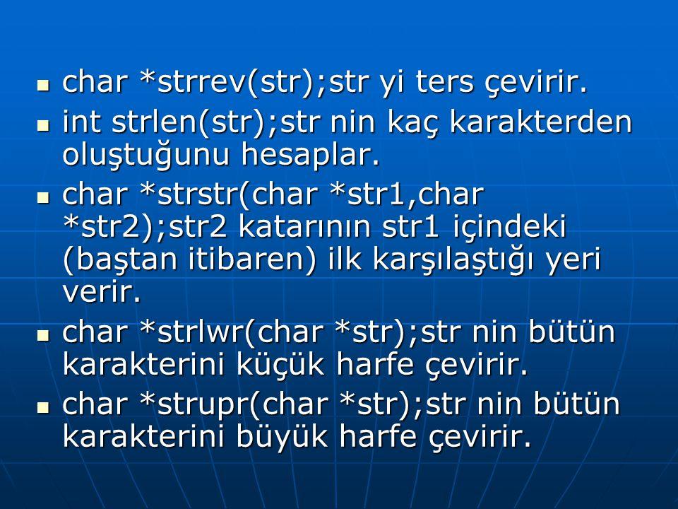 char *strrev(str);str yi ters çevirir.