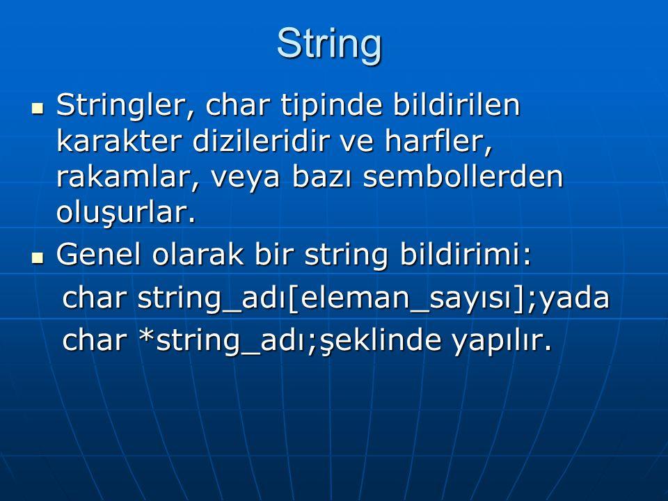 String Stringler, char tipinde bildirilen karakter dizileridir ve harfler, rakamlar, veya bazı sembollerden oluşurlar.