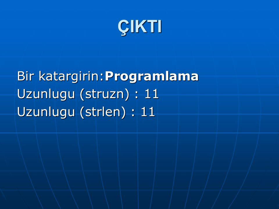 ÇIKTI Bir katargirin:Programlama Uzunlugu (struzn) : 11