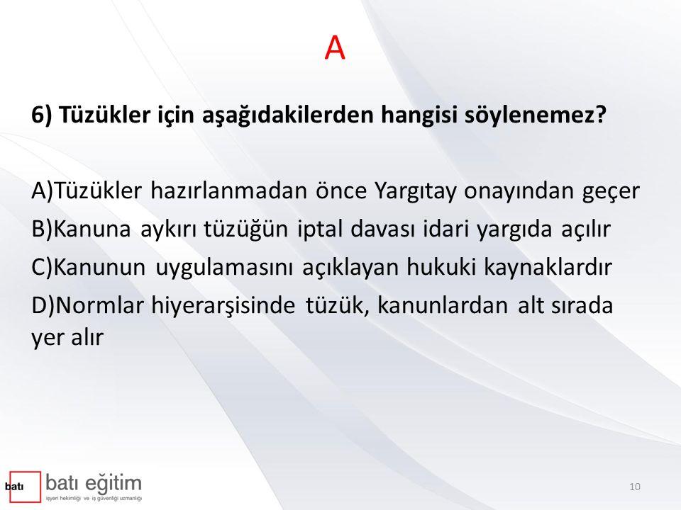 A 6) Tüzükler için aşağıdakilerden hangisi söylenemez