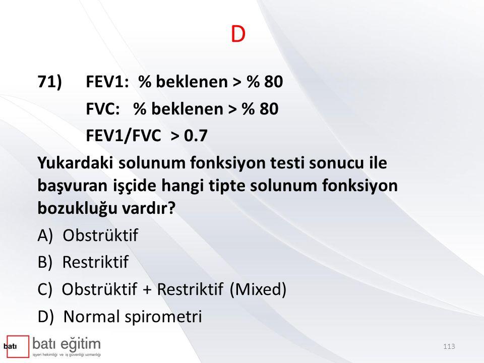 D 71) FEV1: % beklenen > % 80 FVC: % beklenen > % 80