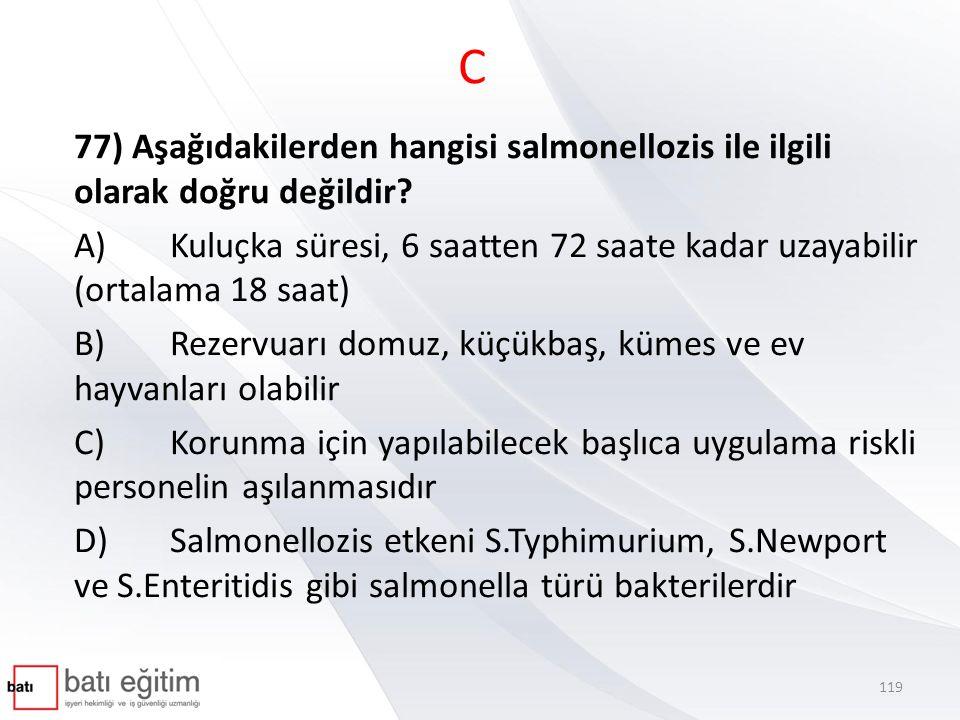 C 77) Aşağıdakilerden hangisi salmonellozis ile ilgili olarak doğru değildir