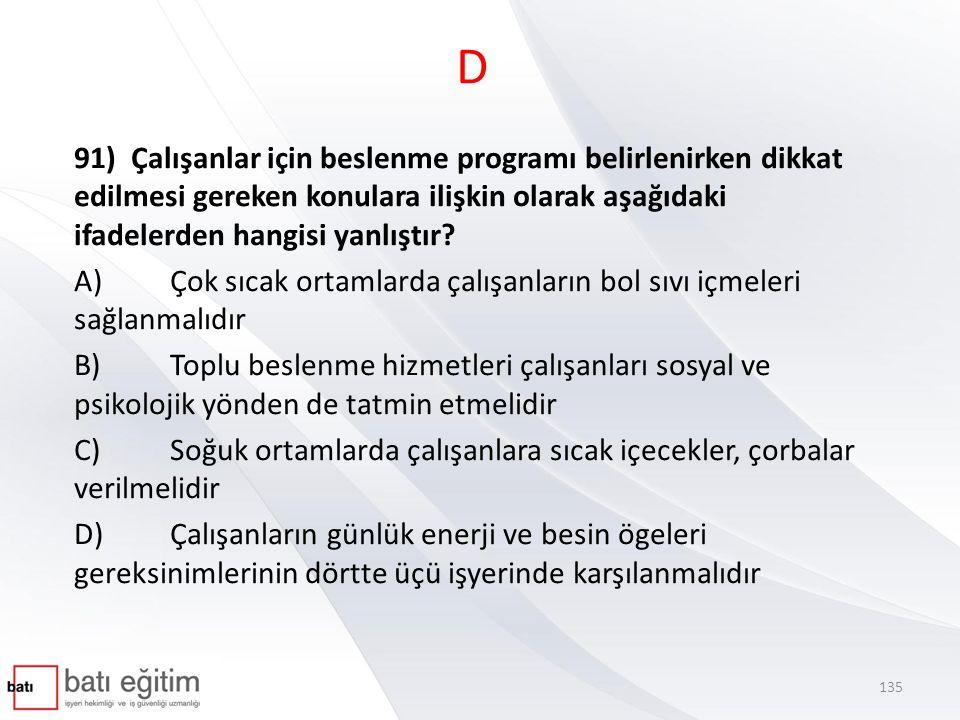 D 91) Çalışanlar için beslenme programı belirlenirken dikkat edilmesi gereken konulara ilişkin olarak aşağıdaki ifadelerden hangisi yanlıştır