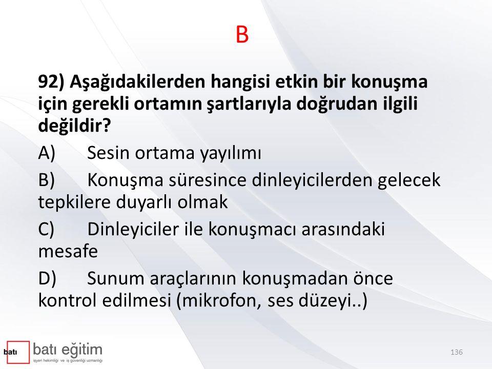 B 92) Aşağıdakilerden hangisi etkin bir konuşma için gerekli ortamın şartlarıyla doğrudan ilgili değildir