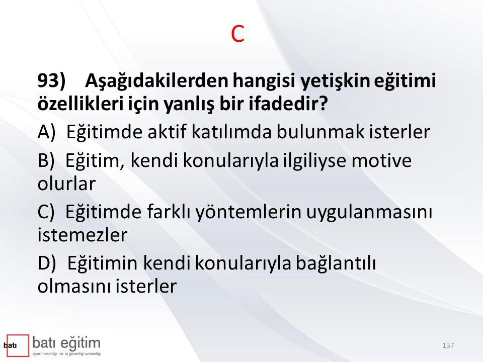 C 93) Aşağıdakilerden hangisi yetişkin eğitimi özellikleri için yanlış bir ifadedir A) Eğitimde aktif katılımda bulunmak isterler.
