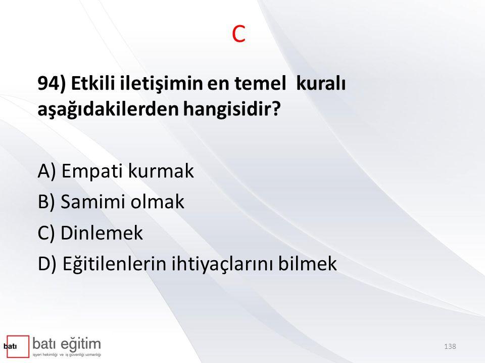 C 94) Etkili iletişimin en temel kuralı aşağıdakilerden hangisidir