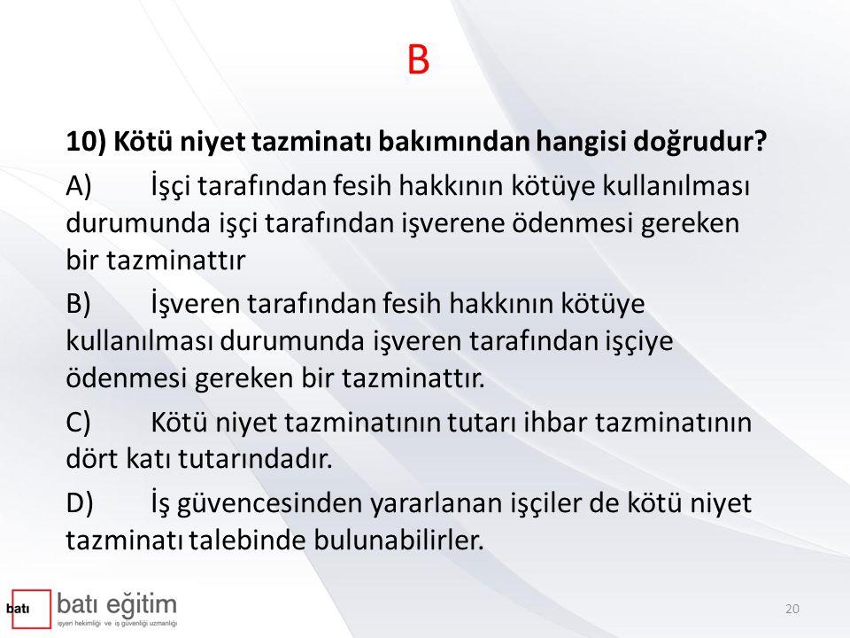 B 10) Kötü niyet tazminatı bakımından hangisi doğrudur