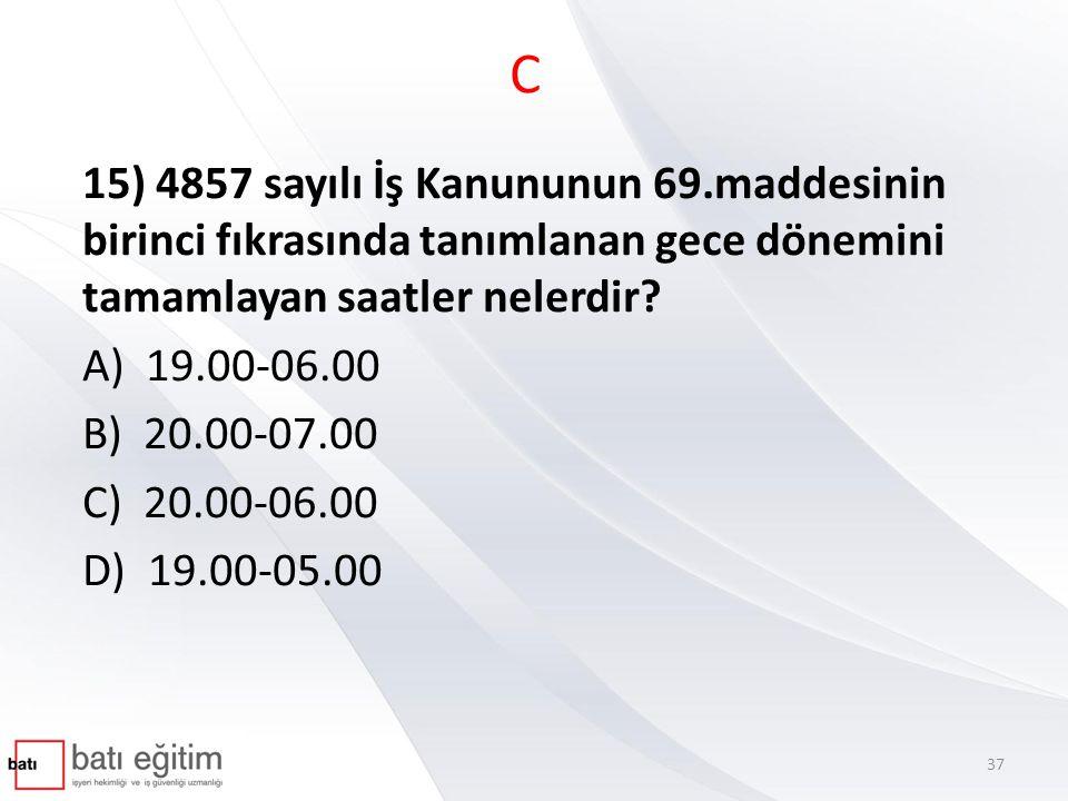 C 15) 4857 sayılı İş Kanununun 69.maddesinin birinci fıkrasında tanımlanan gece dönemini tamamlayan saatler nelerdir