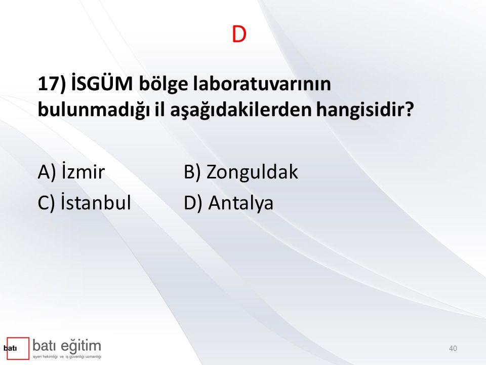 D 17) İSGÜM bölge laboratuvarının bulunmadığı il aşağıdakilerden hangisidir A) İzmir B) Zonguldak.