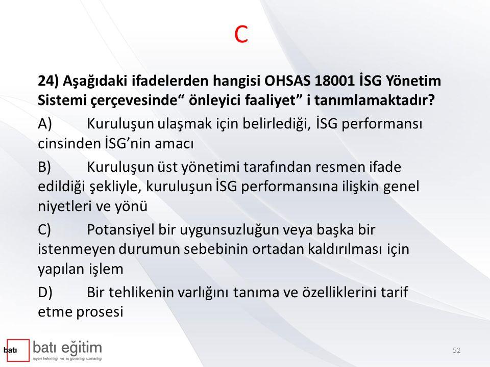 C 24) Aşağıdaki ifadelerden hangisi OHSAS 18001 İSG Yönetim Sistemi çerçevesinde önleyici faaliyet i tanımlamaktadır