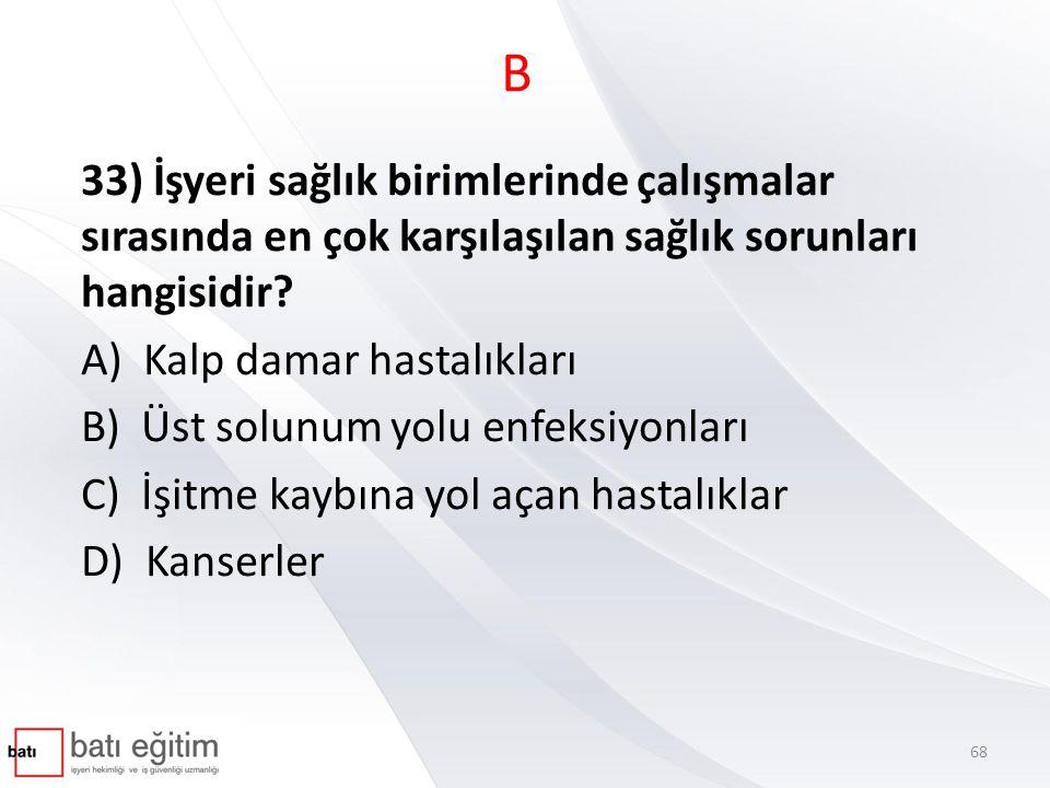 B 33) İşyeri sağlık birimlerinde çalışmalar sırasında en çok karşılaşılan sağlık sorunları hangisidir