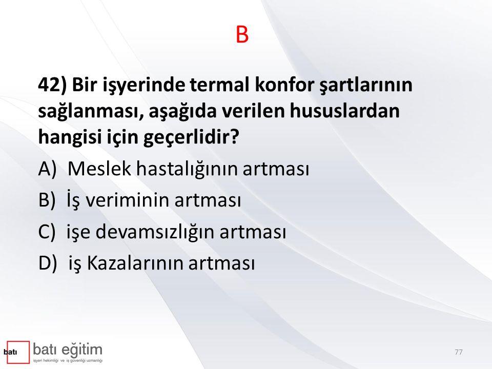 B 42) Bir işyerinde termal konfor şartlarının sağlanması, aşağıda verilen hususlardan hangisi için geçerlidir
