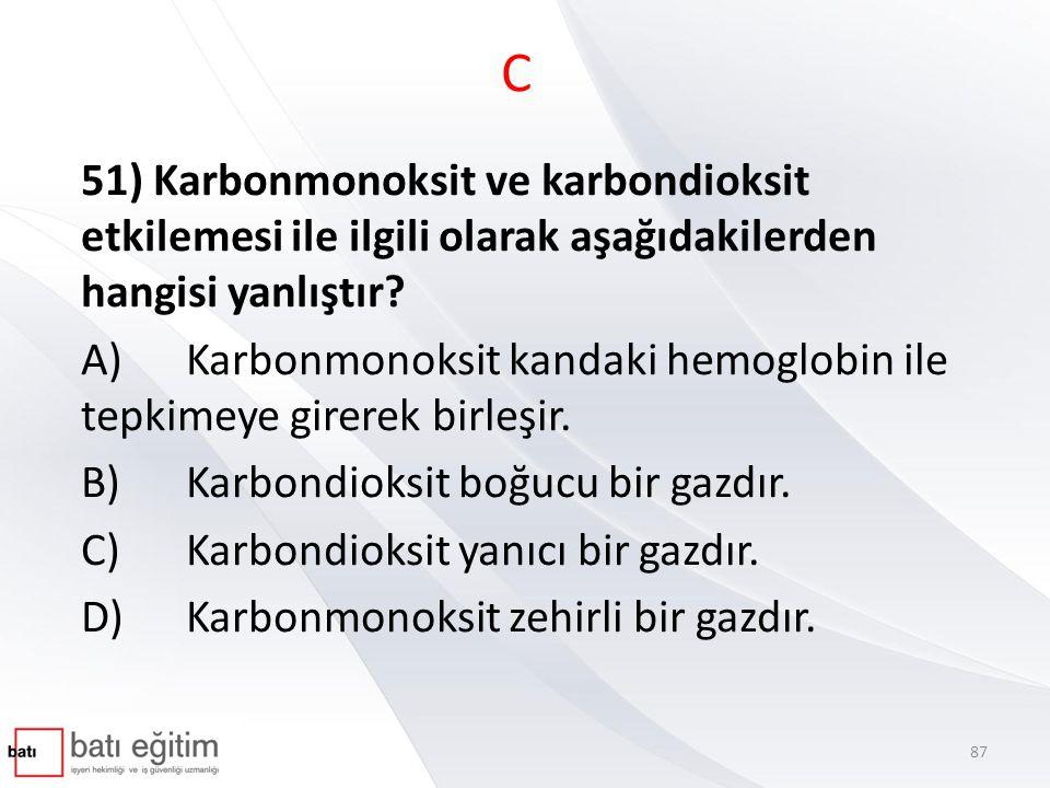 C 51) Karbonmonoksit ve karbondioksit etkilemesi ile ilgili olarak aşağıdakilerden hangisi yanlıştır