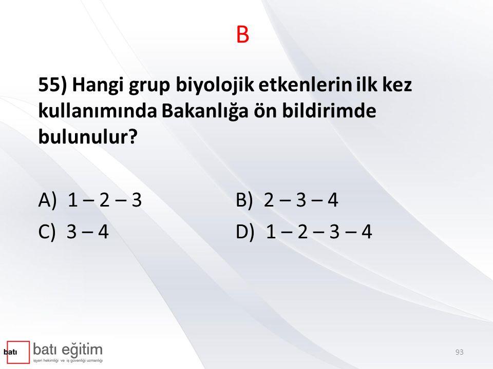 B 55) Hangi grup biyolojik etkenlerin ilk kez kullanımında Bakanlığa ön bildirimde bulunulur A) 1 – 2 – 3 B) 2 – 3 – 4.