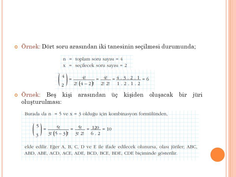 Örnek: Dört soru arasından iki tanesinin seçilmesi durumunda;