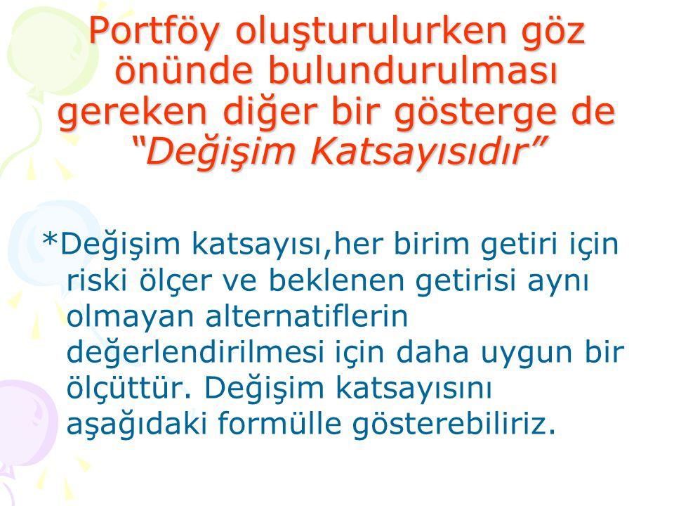 Portföy oluşturulurken göz önünde bulundurulması gereken diğer bir gösterge de Değişim Katsayısıdır