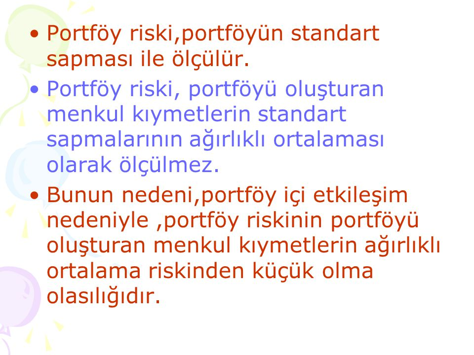 Portföy riski,portföyün standart sapması ile ölçülür.