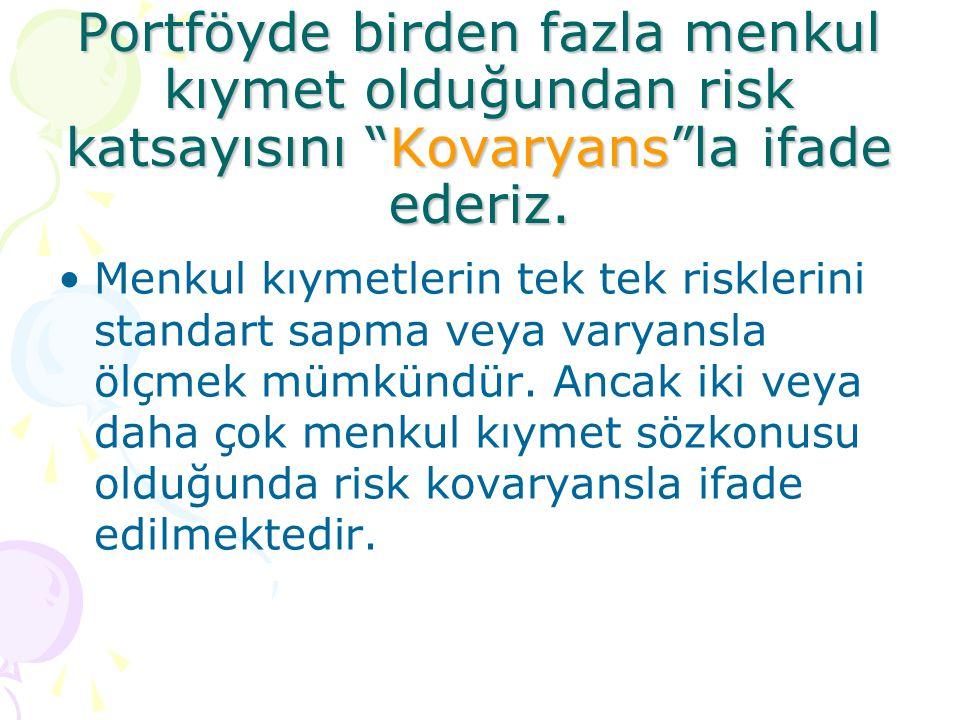 Portföyde birden fazla menkul kıymet olduğundan risk katsayısını Kovaryans la ifade ederiz.