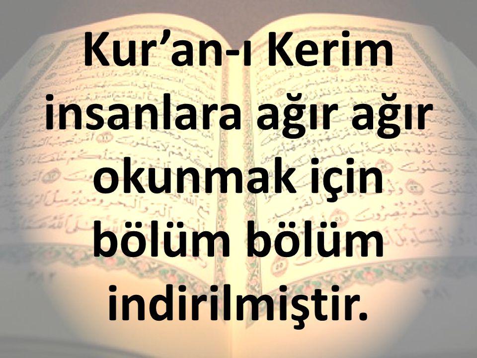 Kur'an-ı Kerim insanlara ağır ağır okunmak için bölüm bölüm indirilmiştir.