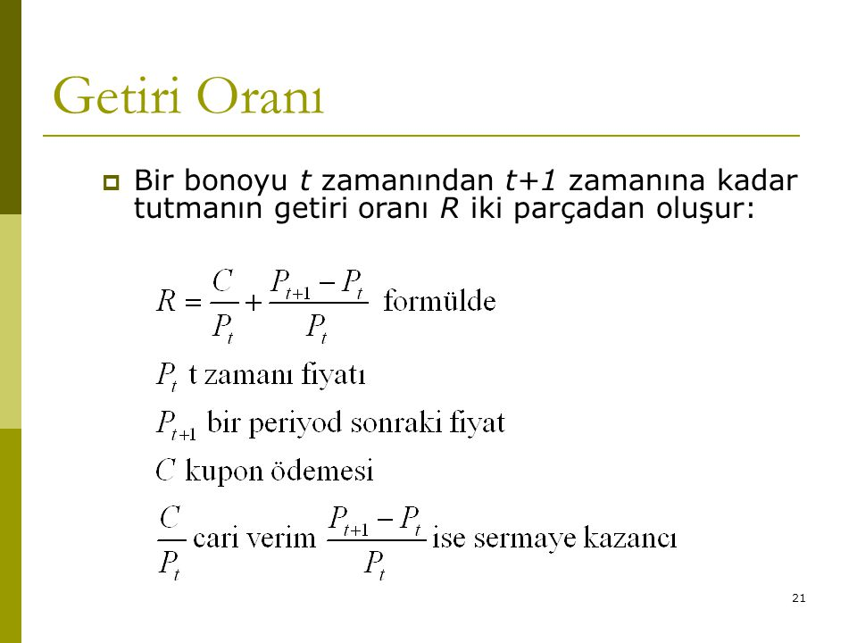 Getiri Oranı Bir bonoyu t zamanından t+1 zamanına kadar tutmanın getiri oranı R iki parçadan oluşur:
