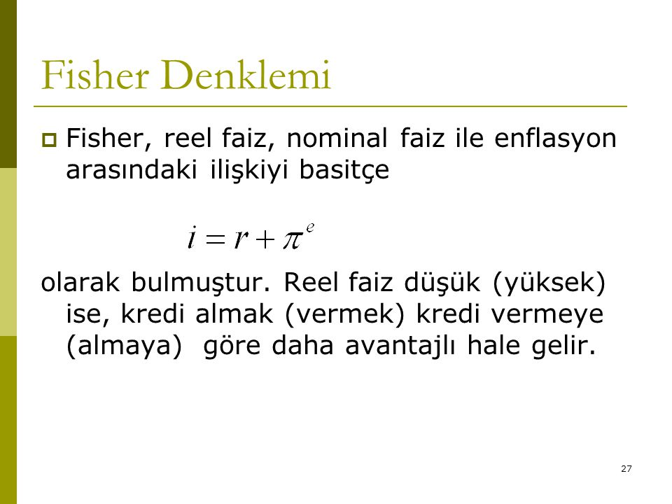 Fisher Denklemi Fisher, reel faiz, nominal faiz ile enflasyon arasındaki ilişkiyi basitçe.