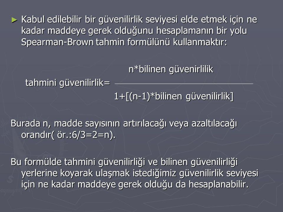 Kabul edilebilir bir güvenilirlik seviyesi elde etmek için ne kadar maddeye gerek olduğunu hesaplamanın bir yolu Spearman-Brown tahmin formülünü kullanmaktır: