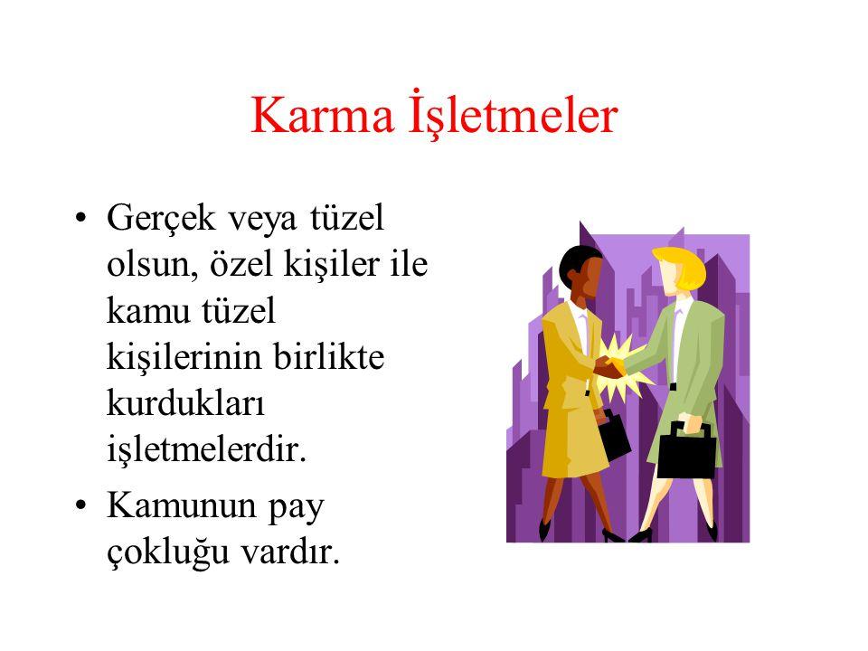 Karma İşletmeler Gerçek veya tüzel olsun, özel kişiler ile kamu tüzel kişilerinin birlikte kurdukları işletmelerdir.
