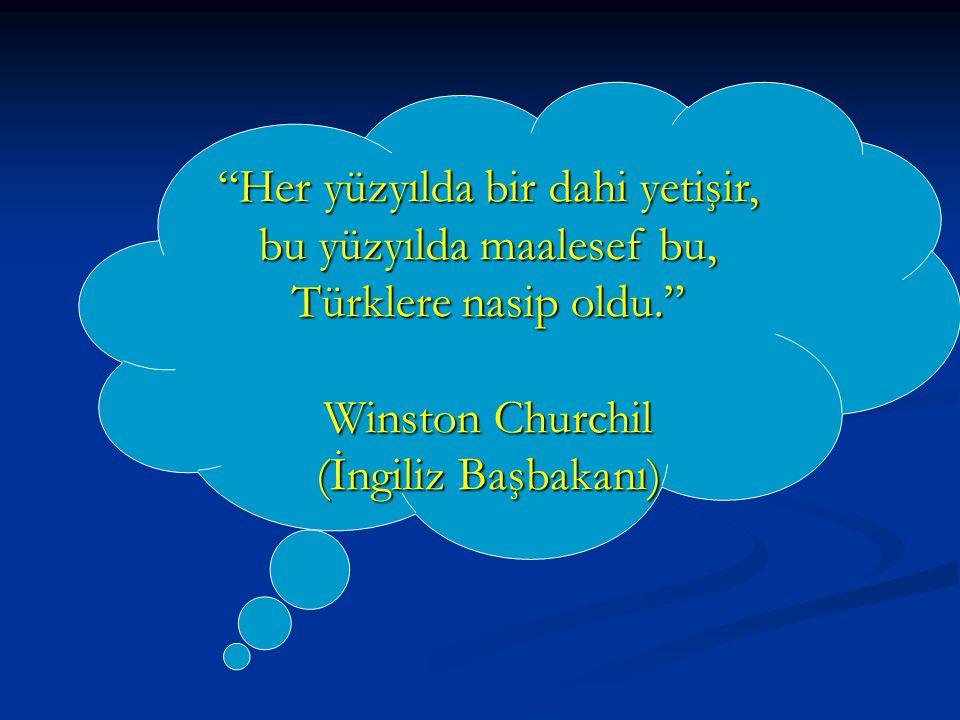 Her yüzyılda bir dahi yetişir, bu yüzyılda maalesef bu, Türklere nasip oldu.