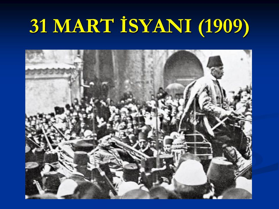 31 MART İSYANI (1909)