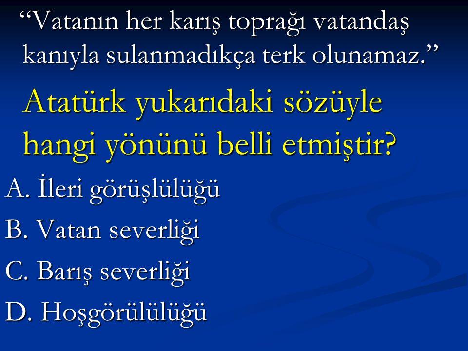 Atatürk yukarıdaki sözüyle hangi yönünü belli etmiştir