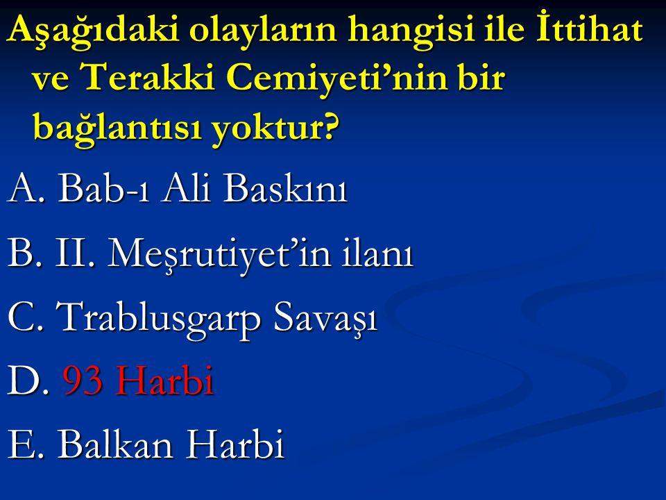 B. II. Meşrutiyet'in ilanı C. Trablusgarp Savaşı D. 93 Harbi
