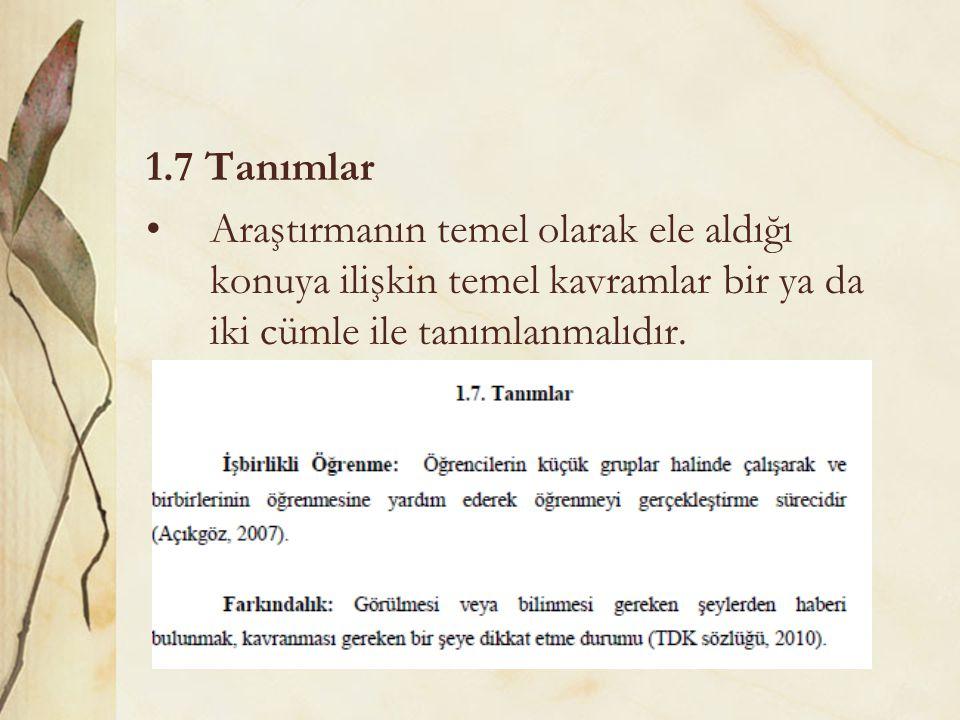 1.7 Tanımlar Araştırmanın temel olarak ele aldığı konuya ilişkin temel kavramlar bir ya da iki cümle ile tanımlanmalıdır.